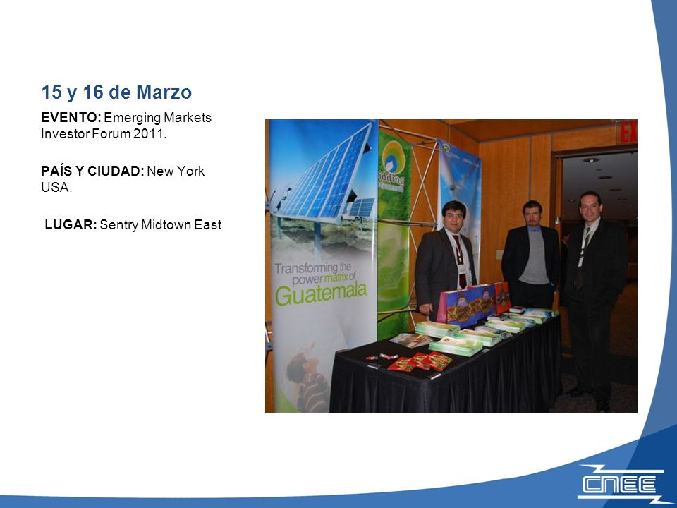 15 y 16 de Marzo EVENTO: Emerging Markets Investor Forum 2011. PAÍS Y CIUDAD: New York USA. LUGAR: Sentry Midtown East