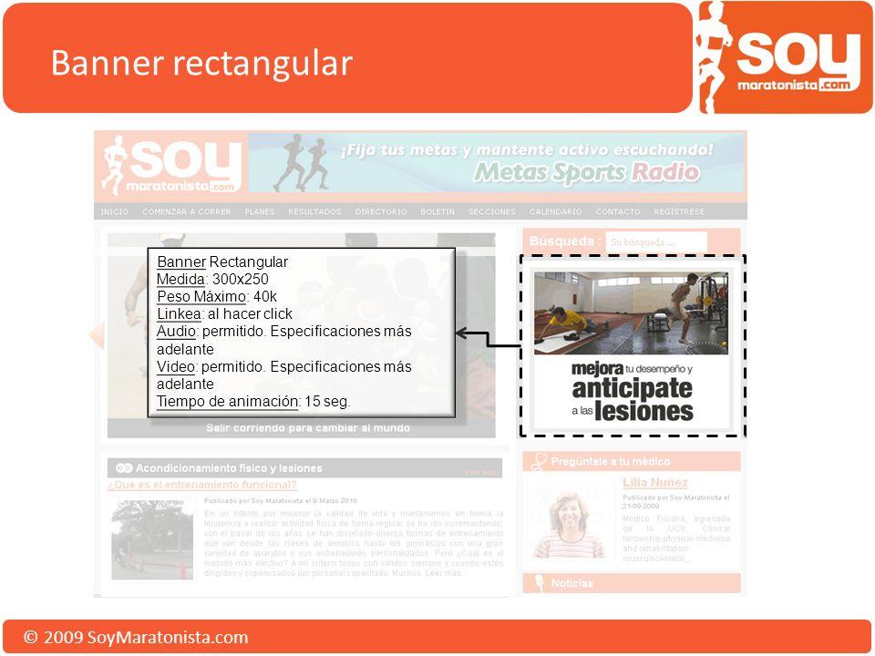 © 2009 SoyMaratonista.com Banner rectangular Banner Rectangular Medida: 300x250 Peso Máximo: 40k Linkea: al hacer click Audio: permitido.