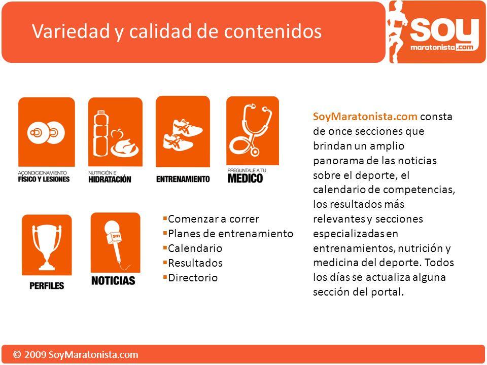 © 2009 SoyMaratonista.com Variedad y calidad de contenidos Comenzar a correr Planes de entrenamiento Calendario Resultados Directorio SoyMaratonista.c