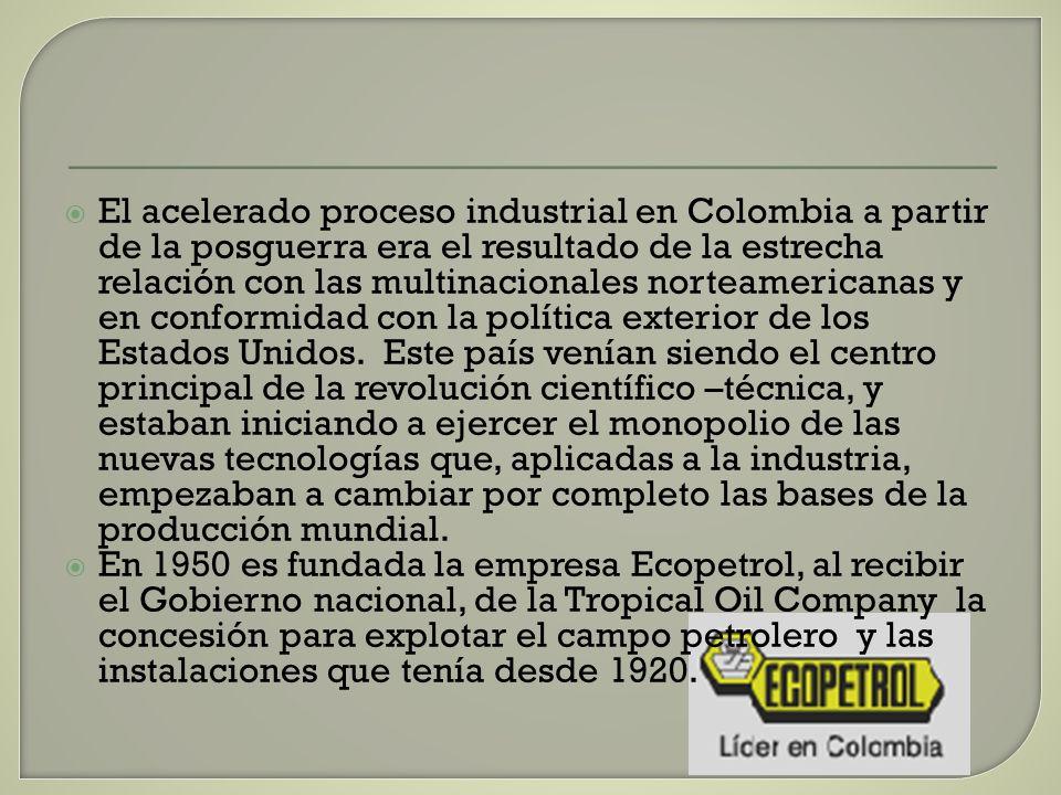 El acelerado proceso industrial en Colombia a partir de la posguerra era el resultado de la estrecha relación con las multinacionales norteamericanas