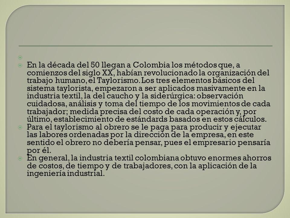 En la década del 50 llegan a Colombia los métodos que, a comienzos del siglo XX, habían revolucionado la organización del trabajo humano, el Taylorism