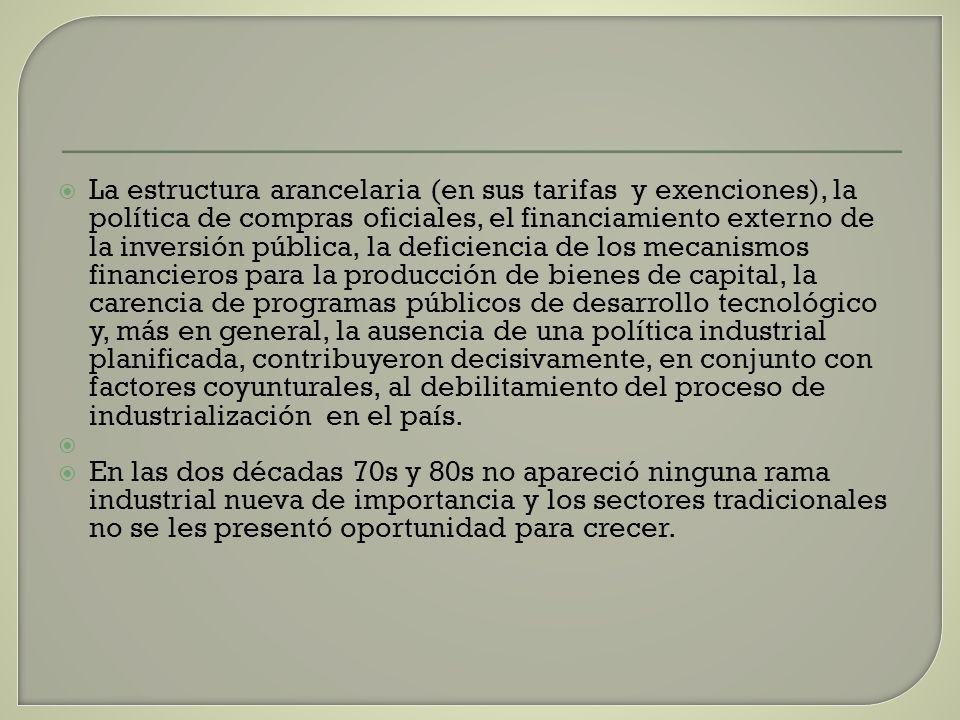 La estructura arancelaria (en sus tarifas y exenciones), la política de compras oficiales, el financiamiento externo de la inversión pública, la defic
