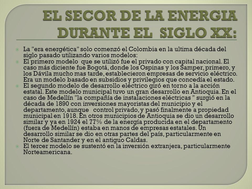 La era energética solo comenzó el Colombia en la ultima década del siglo pasado utilizando varios modelos: El primero modelo que se utilizó fue el privado con capital nacional.