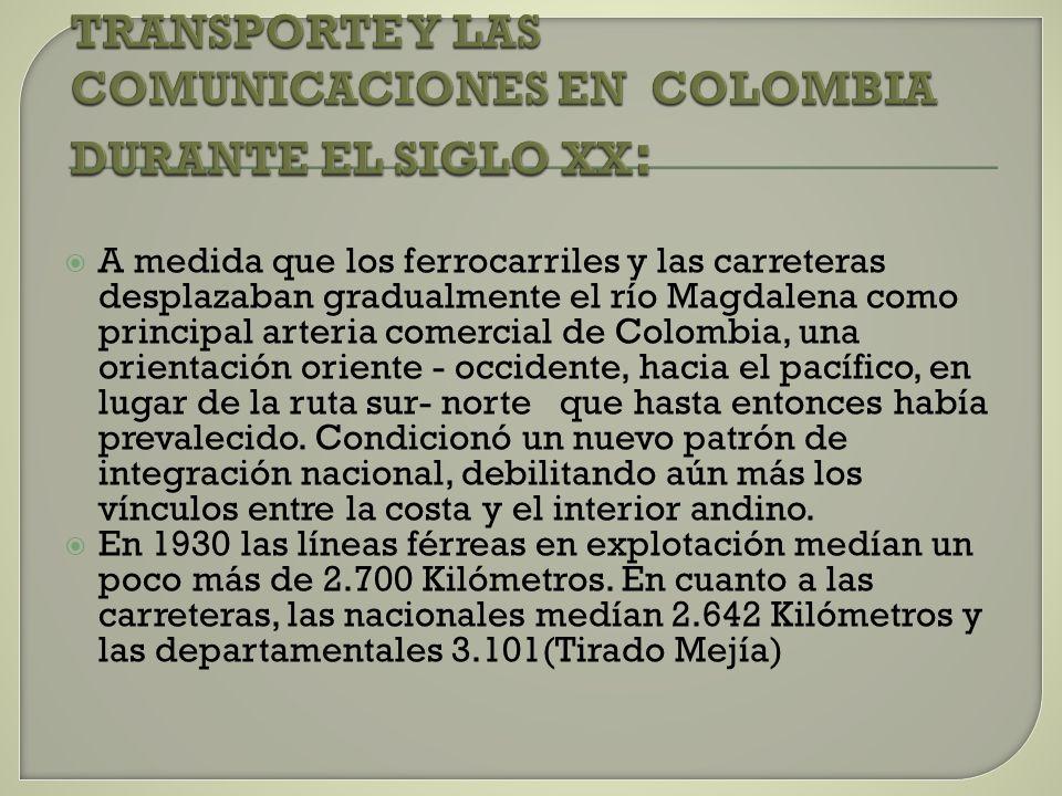 A medida que los ferrocarriles y las carreteras desplazaban gradualmente el río Magdalena como principal arteria comercial de Colombia, una orientación oriente - occidente, hacia el pacífico, en lugar de la ruta sur- norte que hasta entonces había prevalecido.