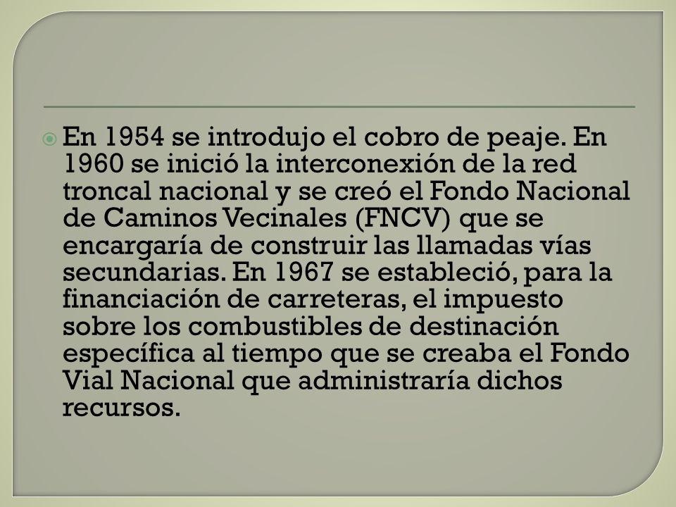 En 1954 se introdujo el cobro de peaje. En 1960 se inició la interconexión de la red troncal nacional y se creó el Fondo Nacional de Caminos Vecinales