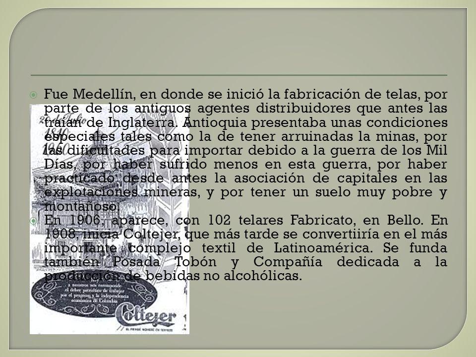 Fue Medellín, en donde se inició la fabricación de telas, por parte de los antiguos agentes distribuidores que antes las traían de Inglaterra. Antioqu