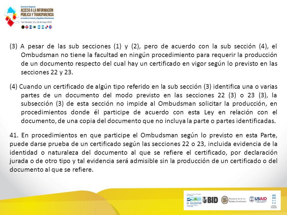 (3) A pesar de las sub secciones (1) y (2), pero de acuerdo con la sub sección (4), el Ombudsman no tiene la facultad en ningún procedimiento para requerir la producción de un documento respecto del cual hay un certificado en vigor según lo previsto en las secciones 22 y 23.