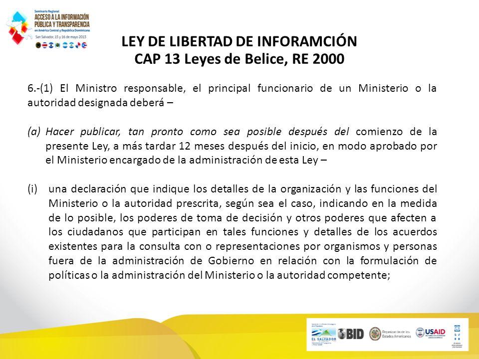 LEY DE LIBERTAD DE INFORAMCIÓN CAP 13 Leyes de Belice, RE 2000 6.-(1) El Ministro responsable, el principal funcionario de un Ministerio o la autorida
