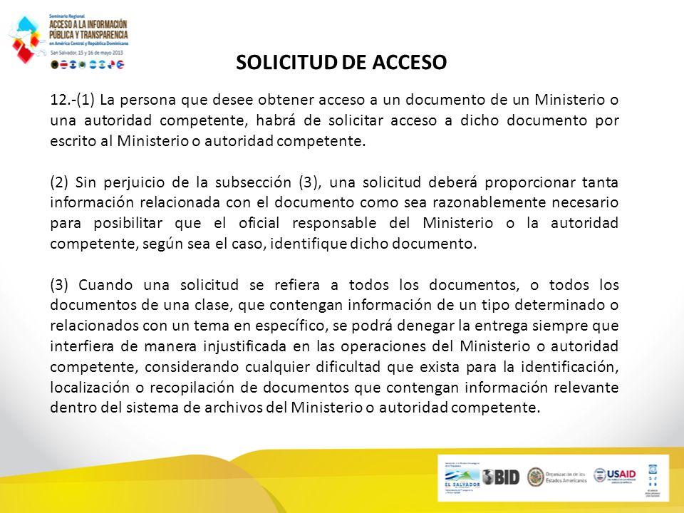 SOLICITUD DE ACCESO 12.-(1) La persona que desee obtener acceso a un documento de un Ministerio o una autoridad competente, habrá de solicitar acceso