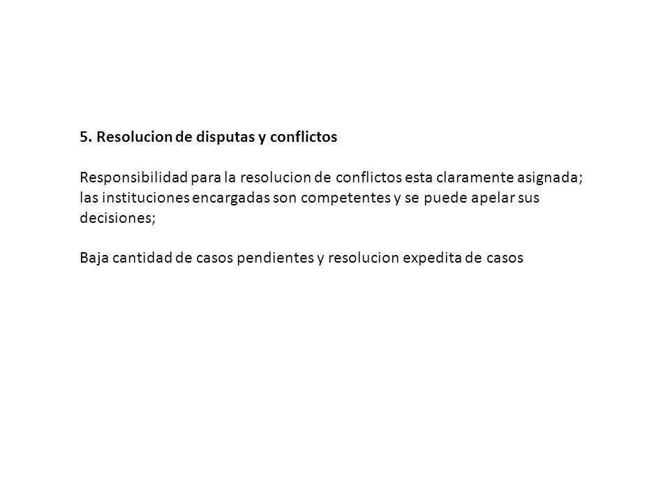 5. Resolucion de disputas y conflictos Responsibilidad para la resolucion de conflictos esta claramente asignada; las instituciones encargadas son com