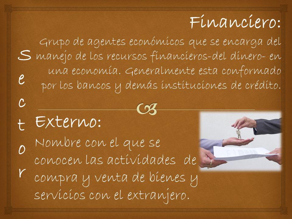 SectorSector Externo: Nombre con el que se conocen las actividades de compra y venta de bienes y servicios con el extranjero.