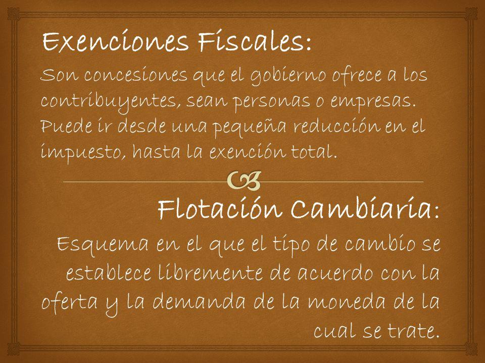 Exenciones Fiscales: Son concesiones que el gobierno ofrece a los contribuyentes, sean personas o empresas.