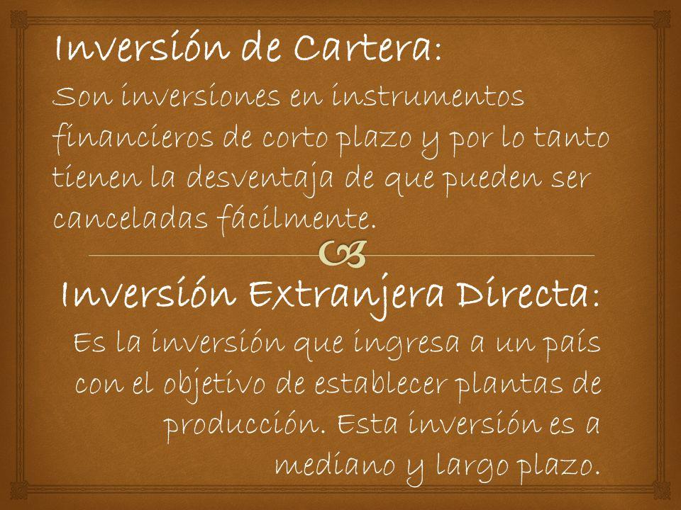 Inversión de Cartera: Son inversiones en instrumentos financieros de corto plazo y por lo tanto tienen la desventaja de que pueden ser canceladas fácilmente.