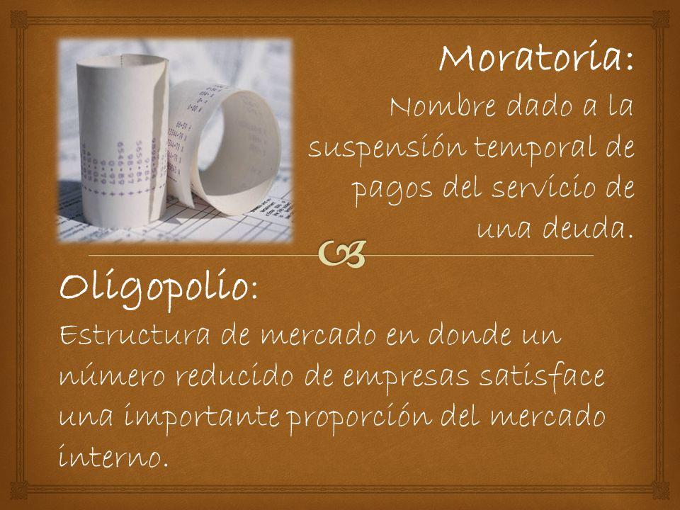 Moratoria: Nombre dado a la suspensión temporal de pagos del servicio de una deuda.