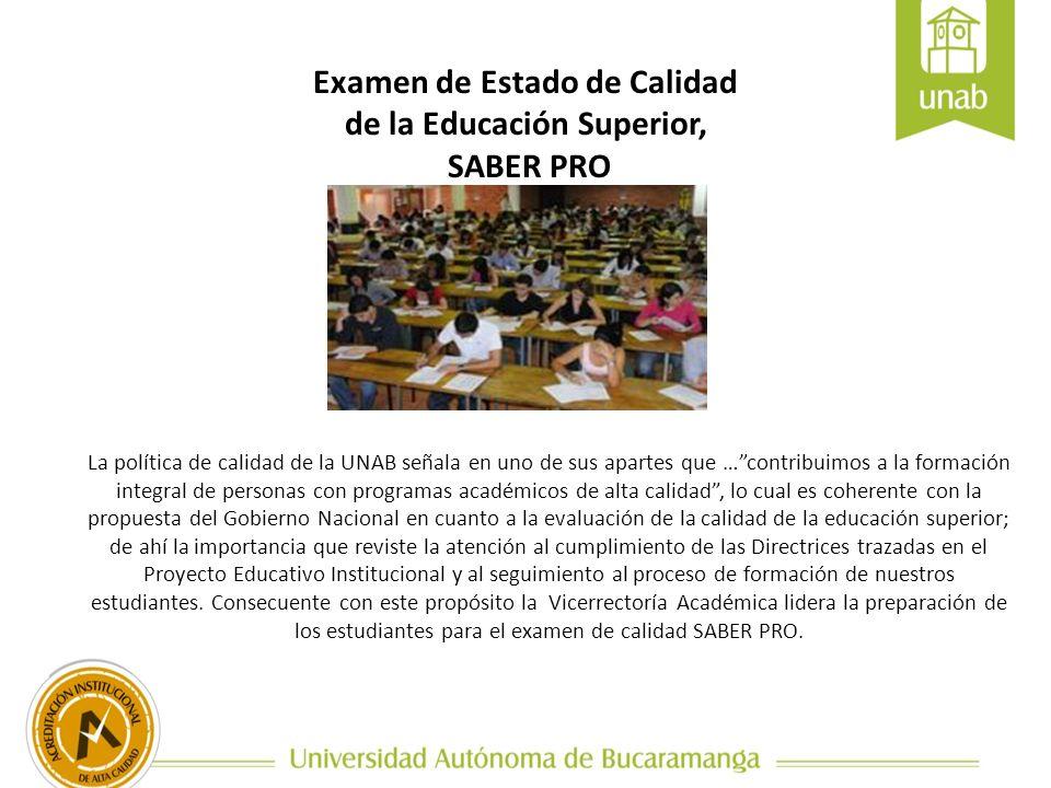 AGENDA Examen Saber Pro Estructura del examen SABER PRO Objetivos de la propuesta UNAB Estrategia UNAB para la preparación del examen SABER PRO Ejemplo del proceso de inscripción