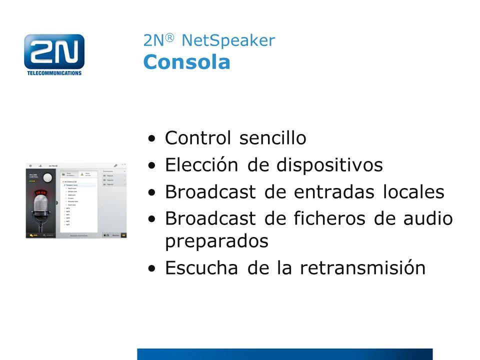 Control sencillo Elección de dispositivos Broadcast de entradas locales Broadcast de ficheros de audio preparados Escucha de la retransmisión