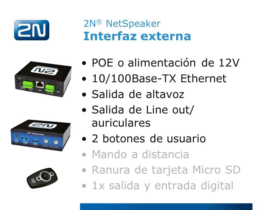 2N ® NetSpeaker Interfaz externa POE o alimentación de 12V 10/100Base-TX Ethernet Salida de altavoz Salida de Line out/ auriculares 2 botones de usuar