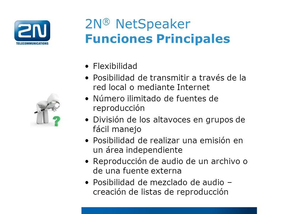 2N ® NetSpeaker Funciones Principales Flexibilidad Posibilidad de transmitir a través de la red local o mediante Internet Número ilimitado de fuentes