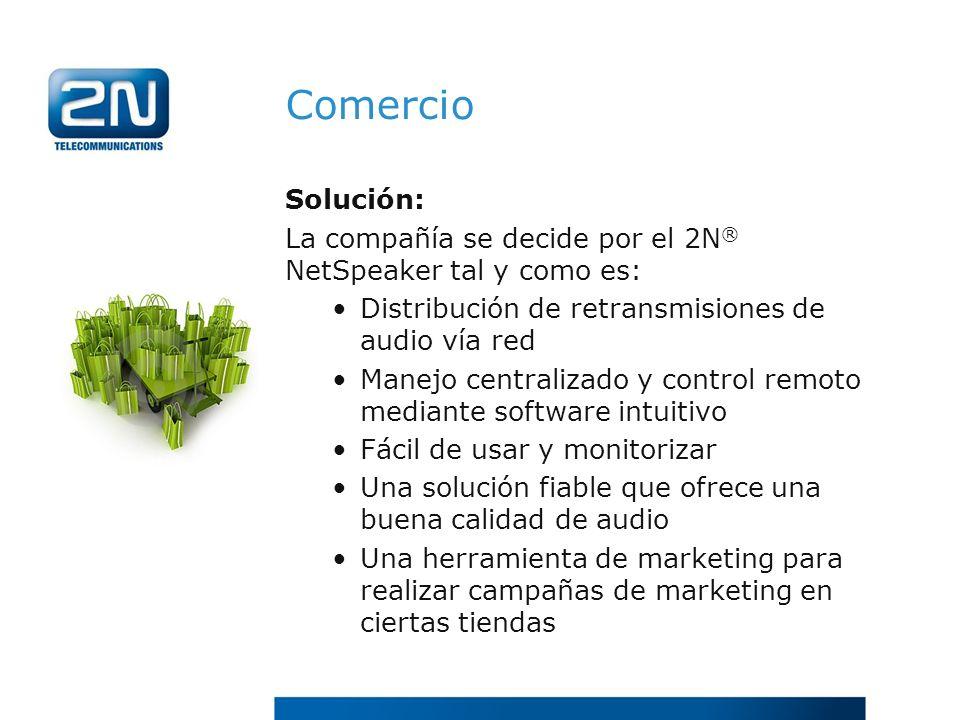 Comercio Solución: La compañía se decide por el 2N ® NetSpeaker tal y como es: Distribución de retransmisiones de audio vía red Manejo centralizado y