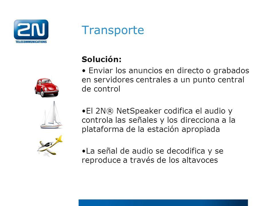 Transporte Solución: Enviar los anuncios en directo o grabados en servidores centrales a un punto central de control El 2N® NetSpeaker codifica el aud