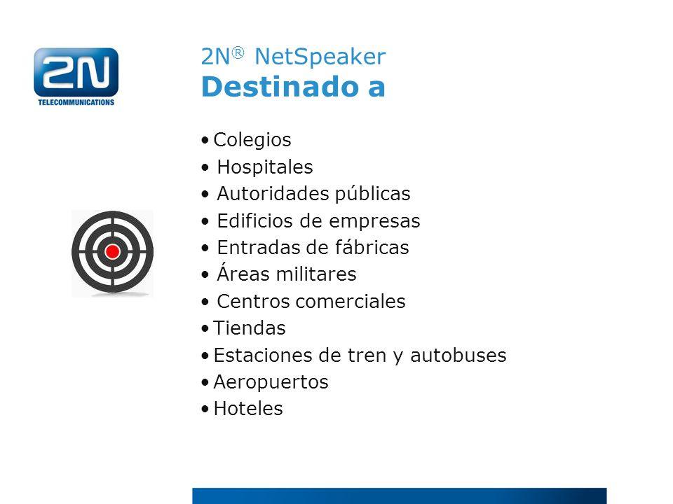 2N ® NetSpeaker Destinado a Colegios Hospitales Autoridades públicas Edificios de empresas Entradas de fábricas Áreas militares Centros comerciales Ti