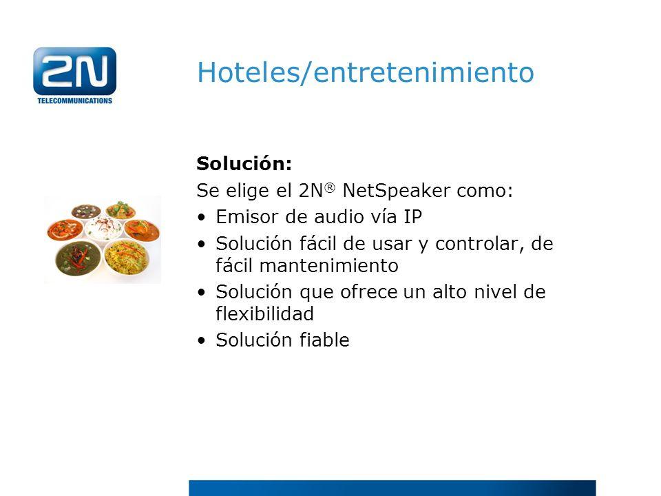 Hoteles/entretenimiento Solución: Se elige el 2N ® NetSpeaker como: Emisor de audio vía IP Solución fácil de usar y controlar, de fácil mantenimiento