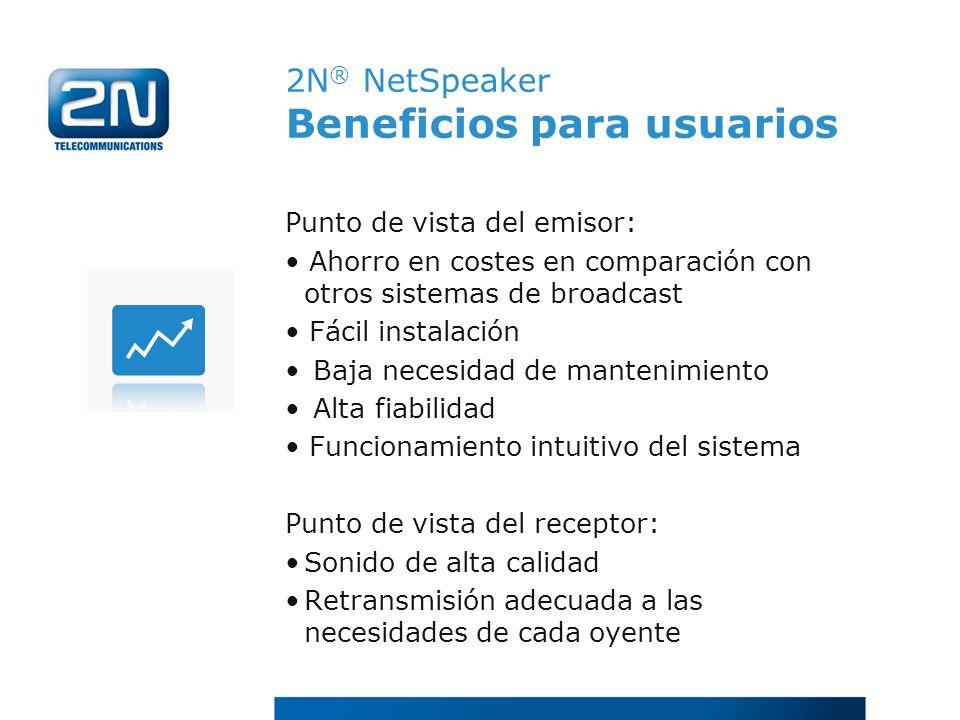 2N ® NetSpeaker Beneficios para usuarios Punto de vista del emisor: Ahorro en costes en comparación con otros sistemas de broadcast Fácil instalación