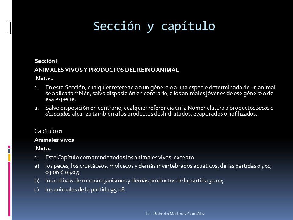 Sección y capítulo Sección I ANIMALES VIVOS Y PRODUCTOS DEL REINO ANIMAL Notas. 1.En esta Sección, cualquier referencia a un género o a una especie de