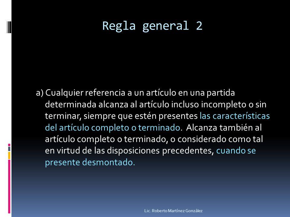 Regla general 2 a) Cualquier referencia a un artículo en una partida determinada alcanza al artículo incluso incompleto o sin terminar, siempre que es