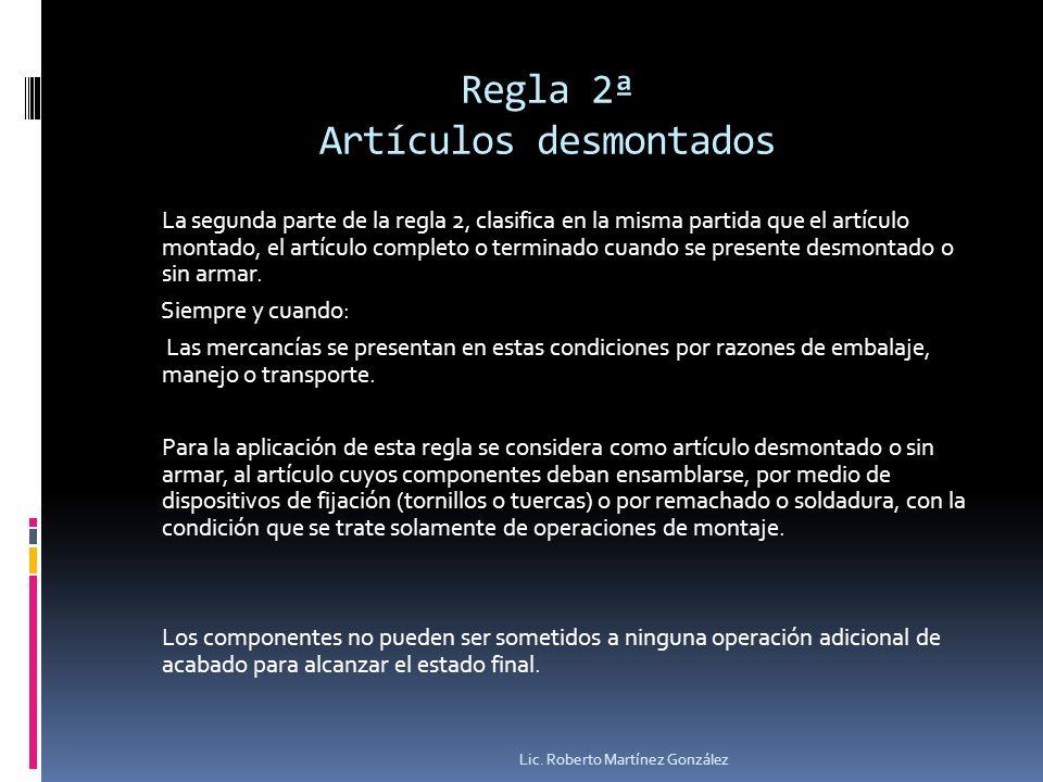 Regla 2ª Artículos desmontados La segunda parte de la regla 2, clasifica en la misma partida que el artículo montado, el artículo completo o terminado