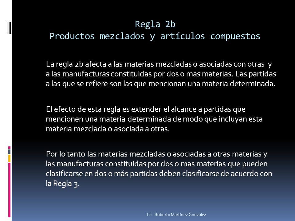 Regla 2b Productos mezclados y artículos compuestos La regla 2b afecta a las materias mezcladas o asociadas con otras y a las manufacturas constituida