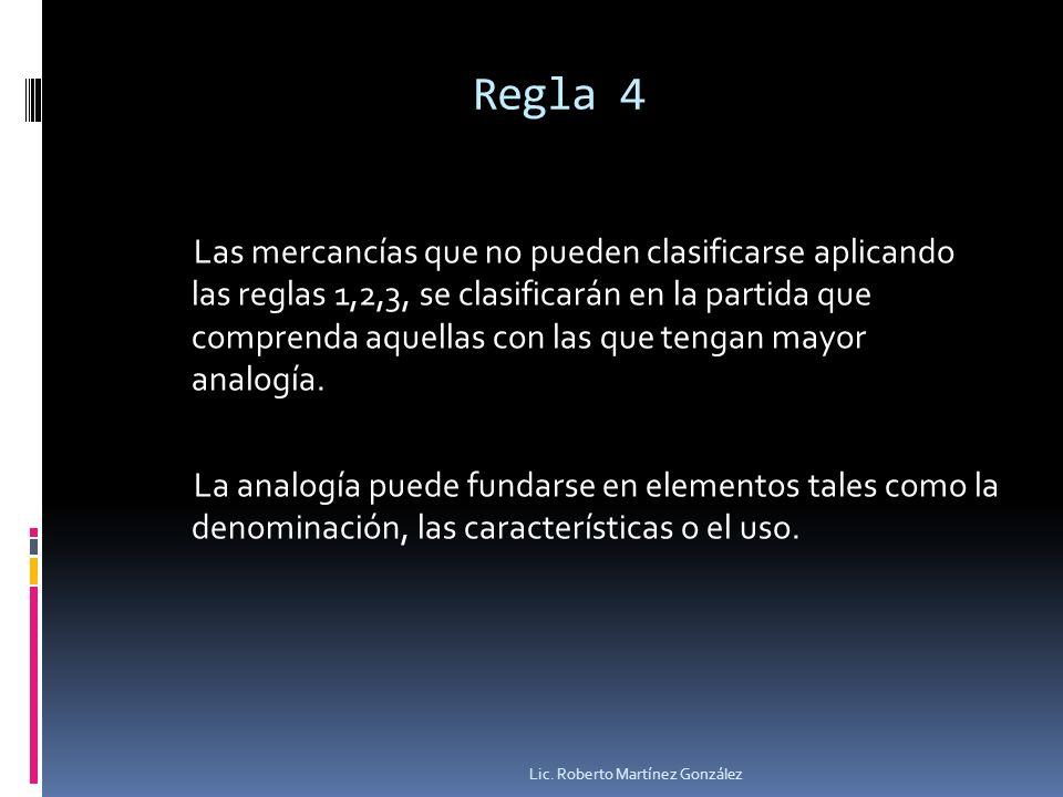 Regla 4 Las mercancías que no pueden clasificarse aplicando las reglas 1,2,3, se clasificarán en la partida que comprenda aquellas con las que tengan