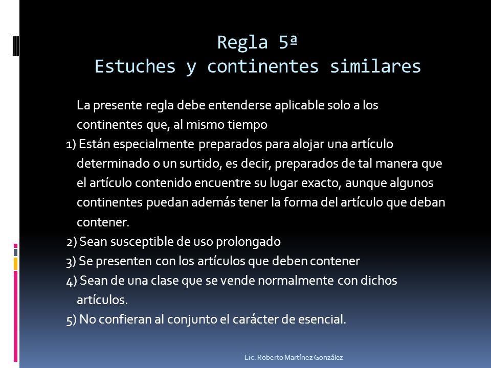 Regla 5ª Estuches y continentes similares La presente regla debe entenderse aplicable solo a los continentes que, al mismo tiempo 1) Están especialmen