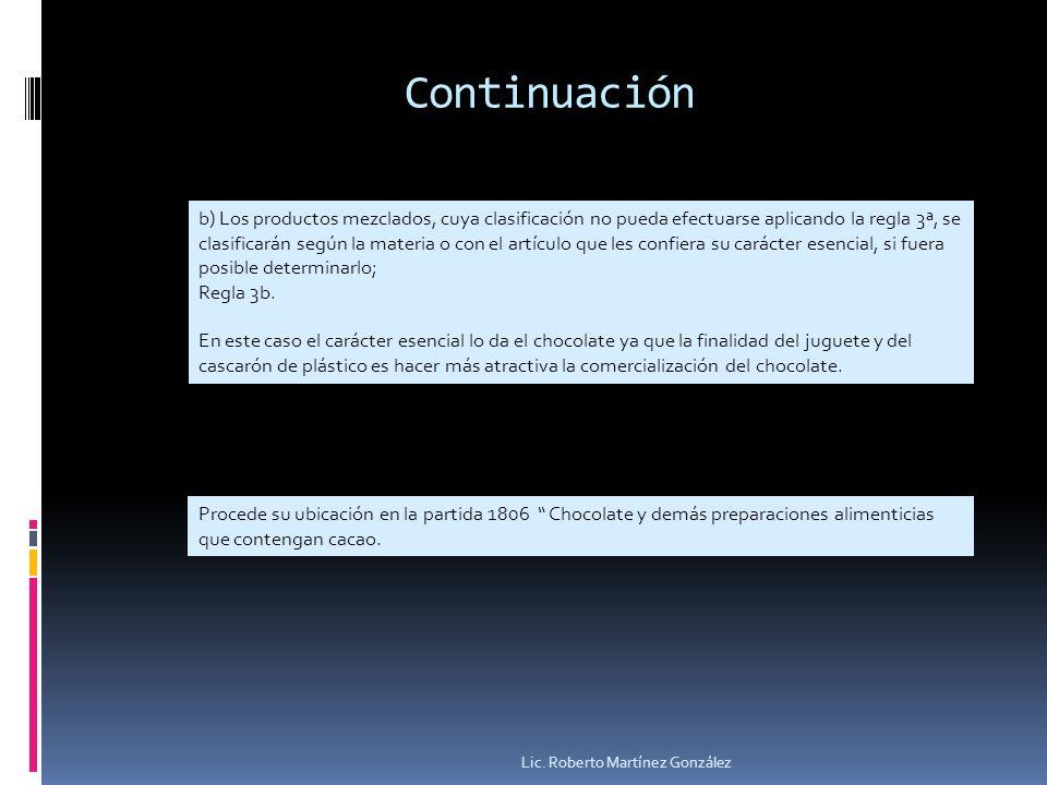 Continuación Lic. Roberto Martínez González b) Los productos mezclados, cuya clasificación no pueda efectuarse aplicando la regla 3ª, se clasificarán