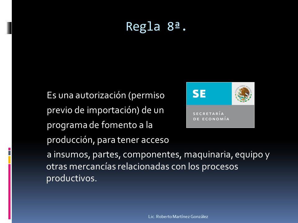 Regla 8ª. Es una autorización (permiso previo de importación) de un programa de fomento a la producción, para tener acceso a insumos, partes, componen