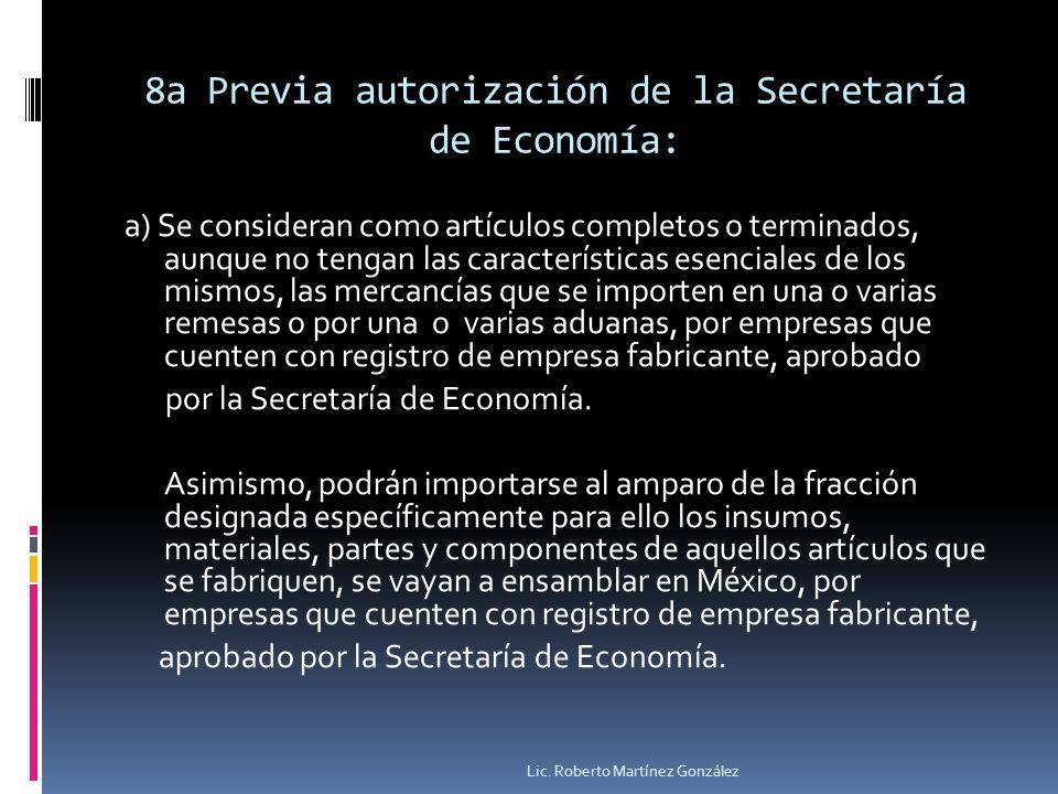 8a Previa autorización de la Secretaría de Economía: a) Se consideran como artículos completos o terminados, aunque no tengan las características esen