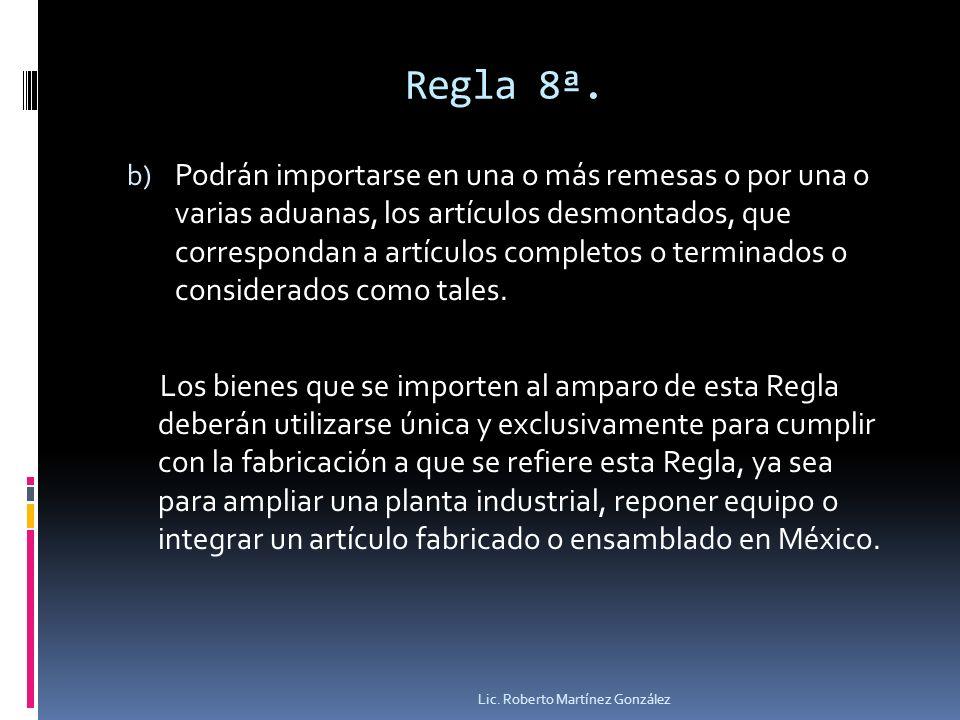 Regla 8ª. b) Podrán importarse en una o más remesas o por una o varias aduanas, los artículos desmontados, que correspondan a artículos completos o te