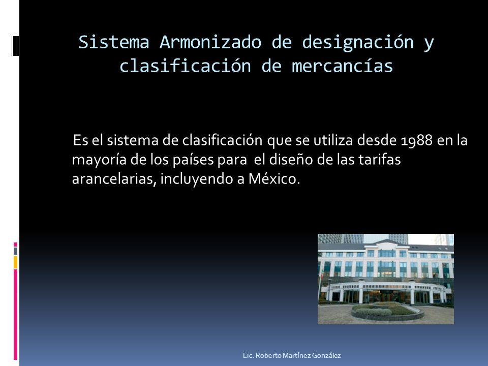 Sistema Armonizado de designación y clasificación de mercancías Es el sistema de clasificación que se utiliza desde 1988 en la mayoría de los países p