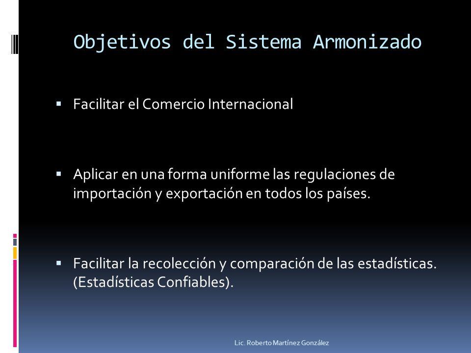 Objetivos del Sistema Armonizado Facilitar el Comercio Internacional Aplicar en una forma uniforme las regulaciones de importación y exportación en to
