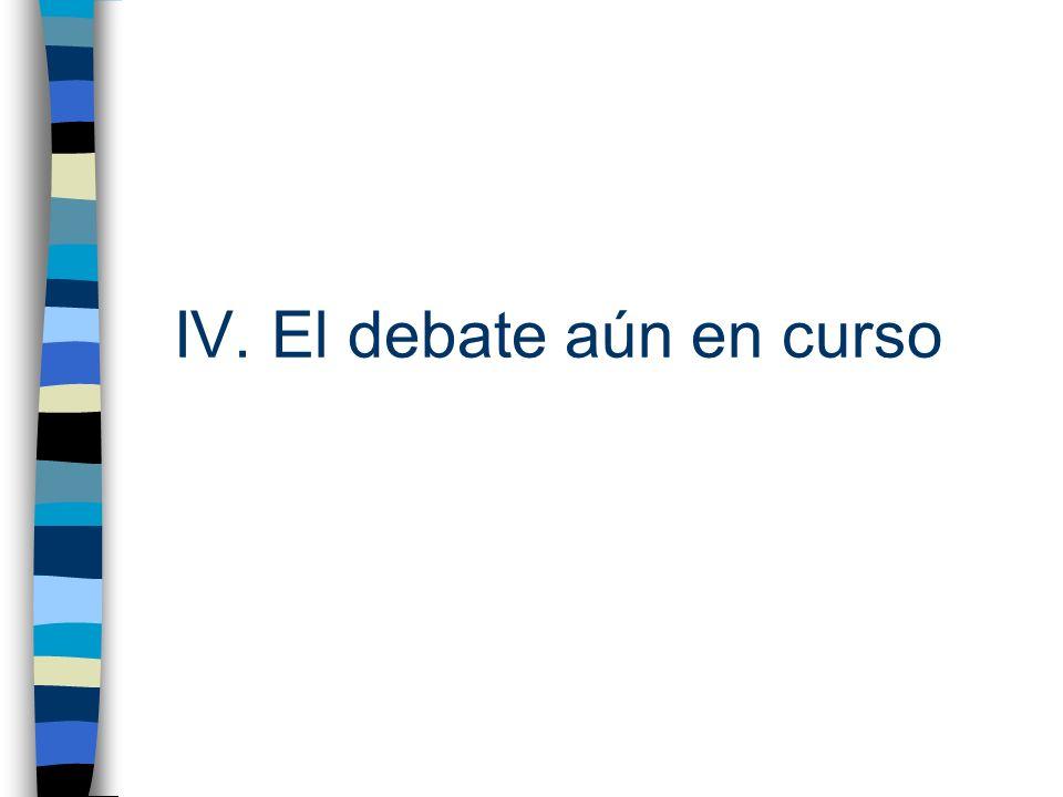 IV. El debate aún en curso