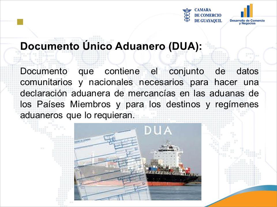 Documento Único Aduanero (DUA): Documento que contiene el conjunto de datos comunitarios y nacionales necesarios para hacer una declaración aduanera d