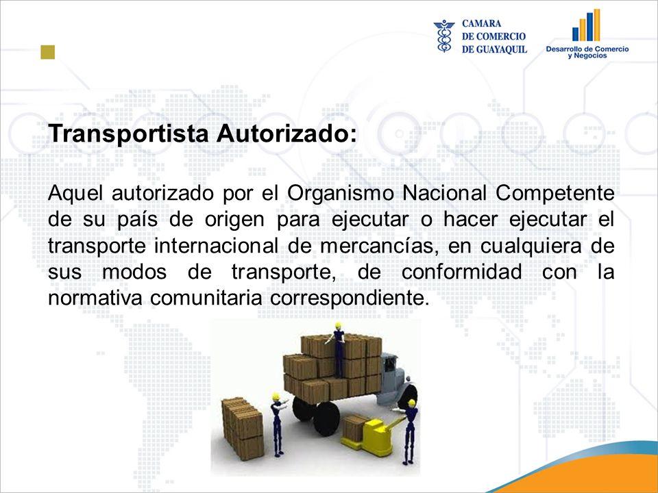 Transportista Autorizado: Aquel autorizado por el Organismo Nacional Competente de su país de origen para ejecutar o hacer ejecutar el transporte inte