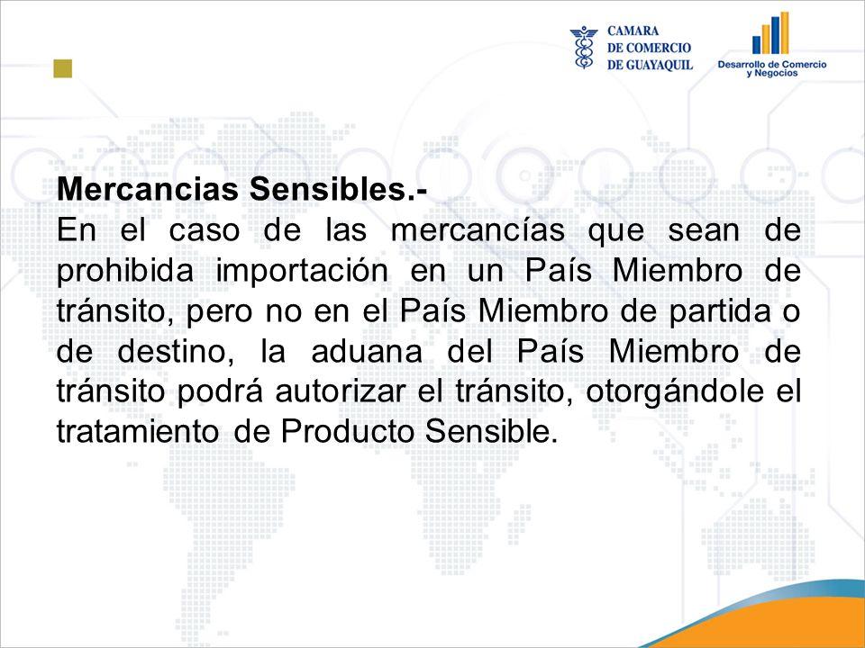 Mercancias Sensibles.- En el caso de las mercancías que sean de prohibida importación en un País Miembro de tránsito, pero no en el País Miembro de pa