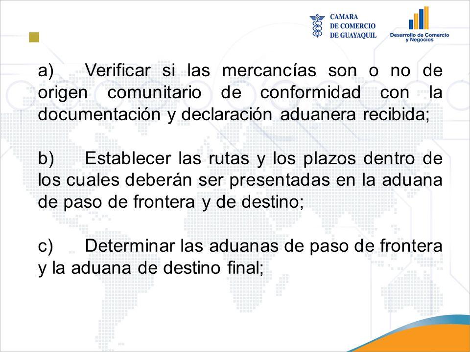 a)Verificar si las mercancías son o no de origen comunitario de conformidad con la documentación y declaración aduanera recibida; b)Establecer las rut