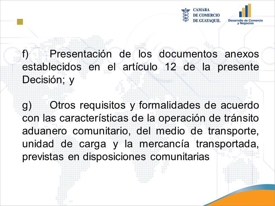f)Presentación de los documentos anexos establecidos en el artículo 12 de la presente Decisión; y g)Otros requisitos y formalidades de acuerdo con las
