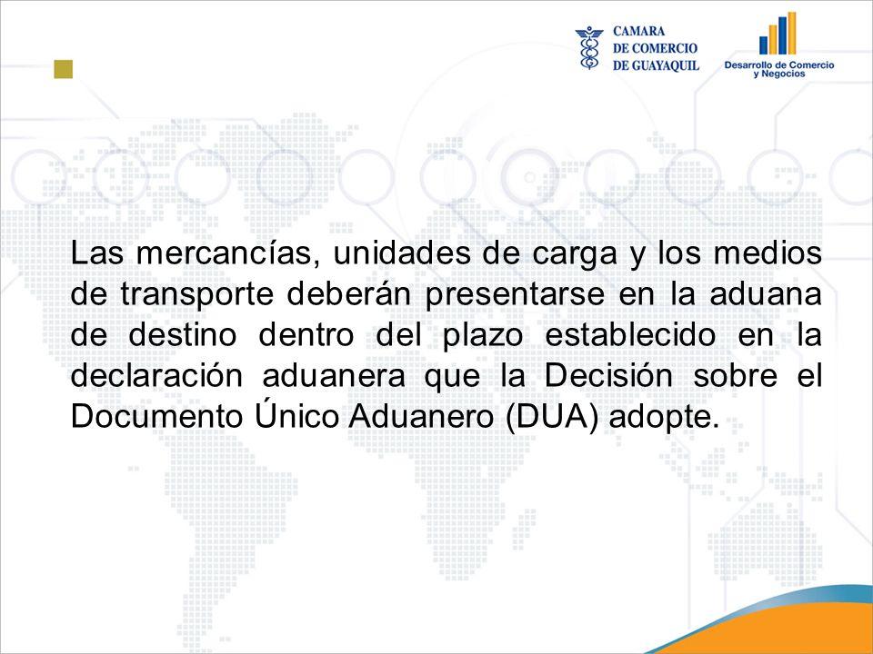 Las mercancías, unidades de carga y los medios de transporte deberán presentarse en la aduana de destino dentro del plazo establecido en la declaració
