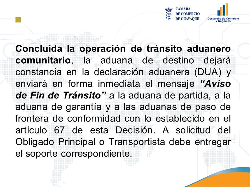 Concluida la operación de tránsito aduanero comunitario, la aduana de destino dejará constancia en la declaración aduanera (DUA) y enviará en forma in