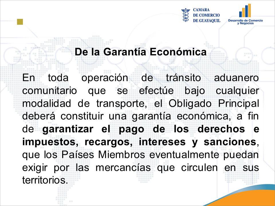 De la Garantía Económica En toda operación de tránsito aduanero comunitario que se efectúe bajo cualquier modalidad de transporte, el Obligado Princip