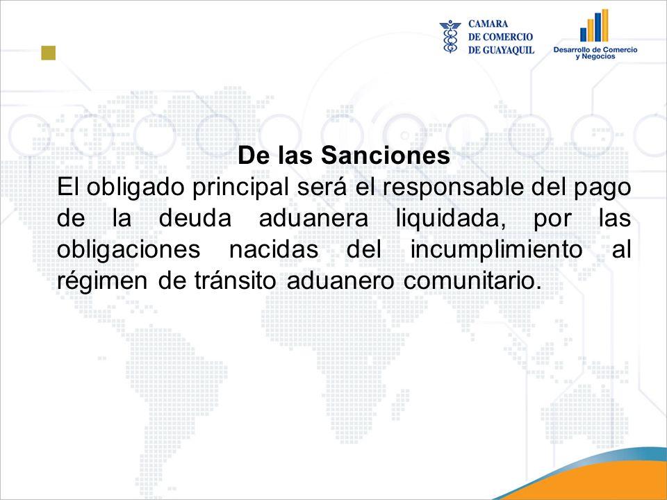 De las Sanciones El obligado principal será el responsable del pago de la deuda aduanera liquidada, por las obligaciones nacidas del incumplimiento al
