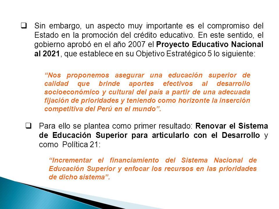 Sin embargo, un aspecto muy importante es el compromiso del Estado en la promoción del crédito educativo. En este sentido, el gobierno aprobó en el añ